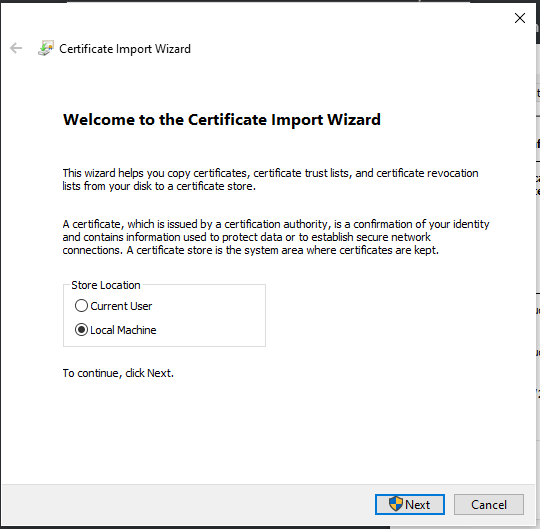 Choose Local Machine to import the certificate to.